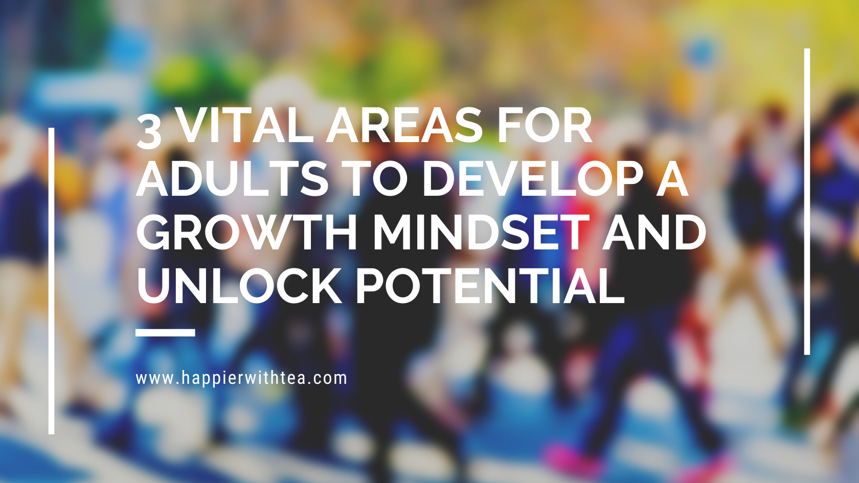 3 Vital Areas For Adults to Develop a Growth Mindset and Unlock Potential