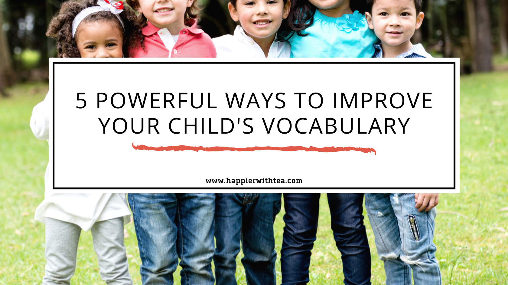 5 powerful ways to improve your child's vocabulary
