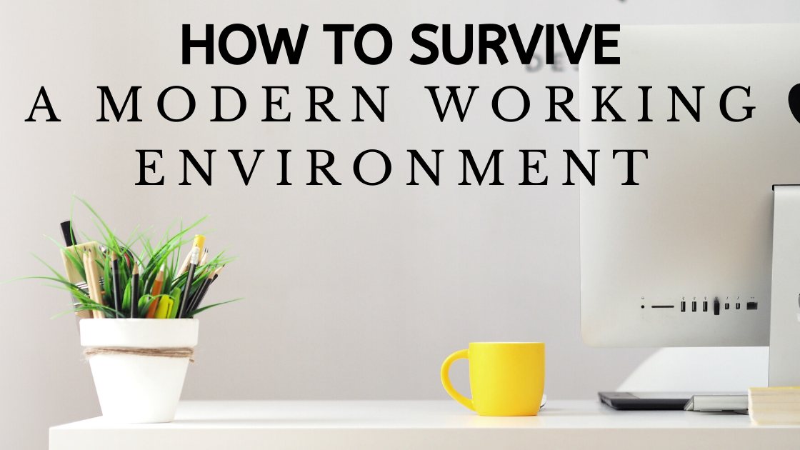 How to Survive a Modern Working Environment