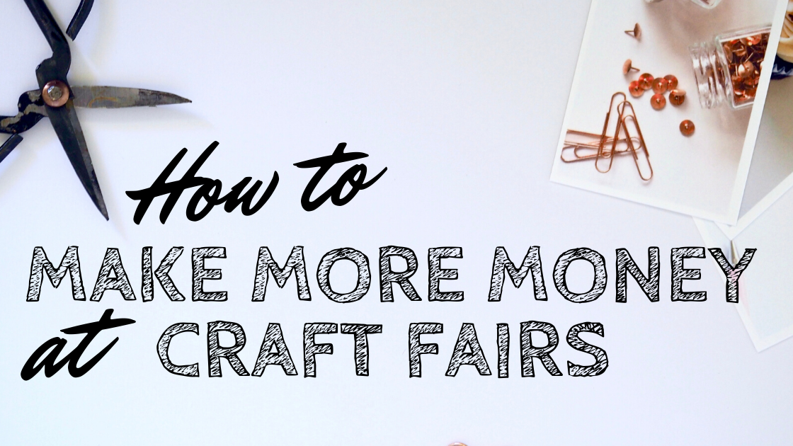 How to Make More Money at Craft Fairs