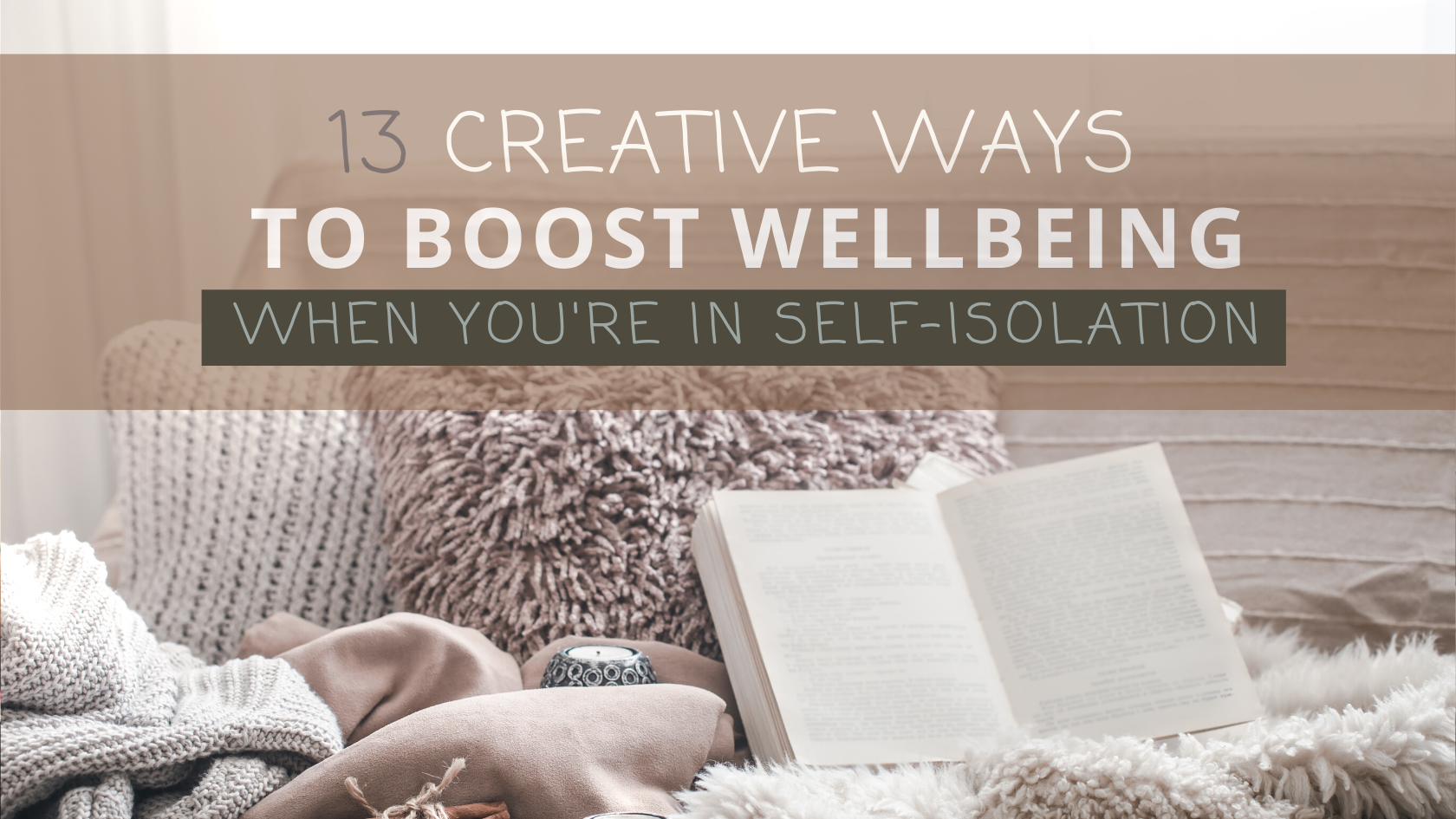 13 Creative Ways to Boost Your Wellbeing when in Self-Isolation