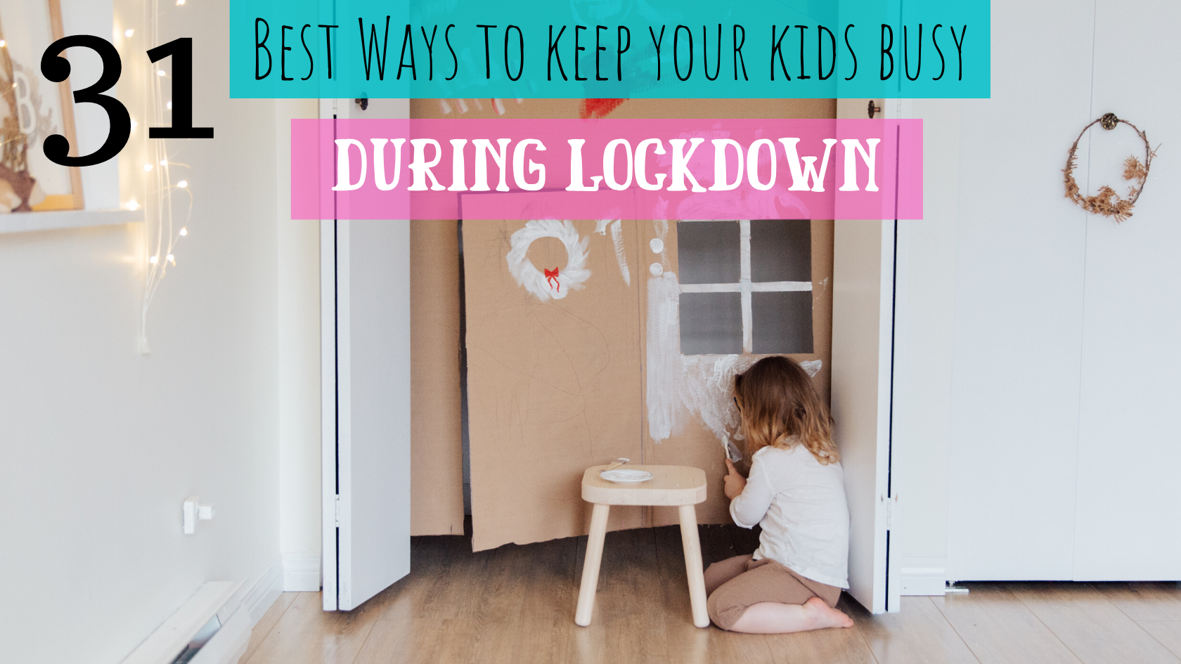 31 Best Ways to Keep Your Kids Busy During Lockdown