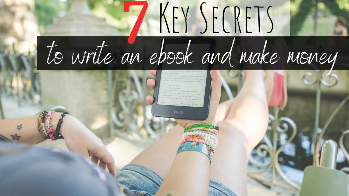 7 Key Secrets: How to Write an eBook and Make Money