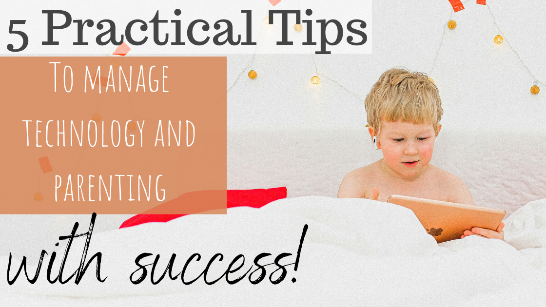 5 Practical Tips to Manage Parenting and Technology with Success