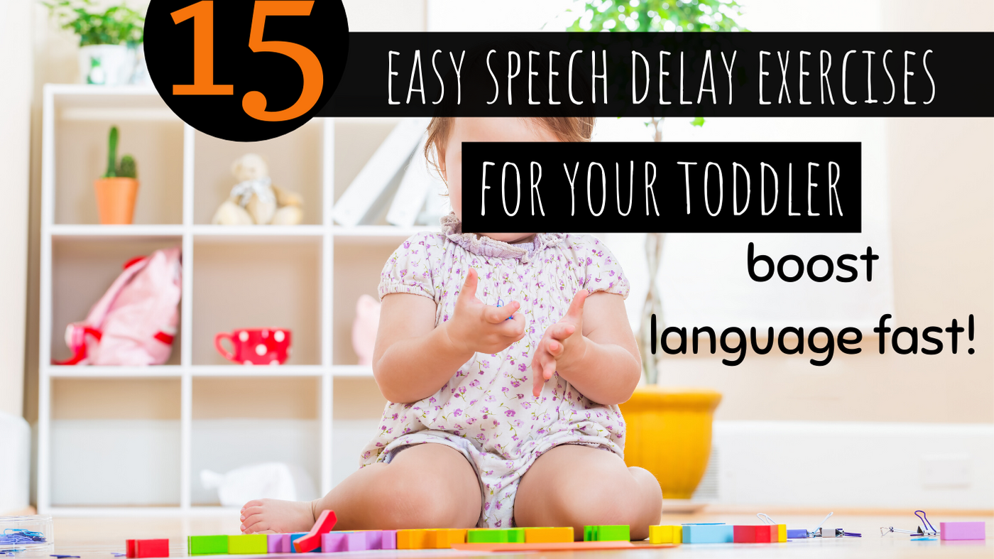 15 Easy Speech Delay Exercises for Your Toddler to Boost Language Fast!
