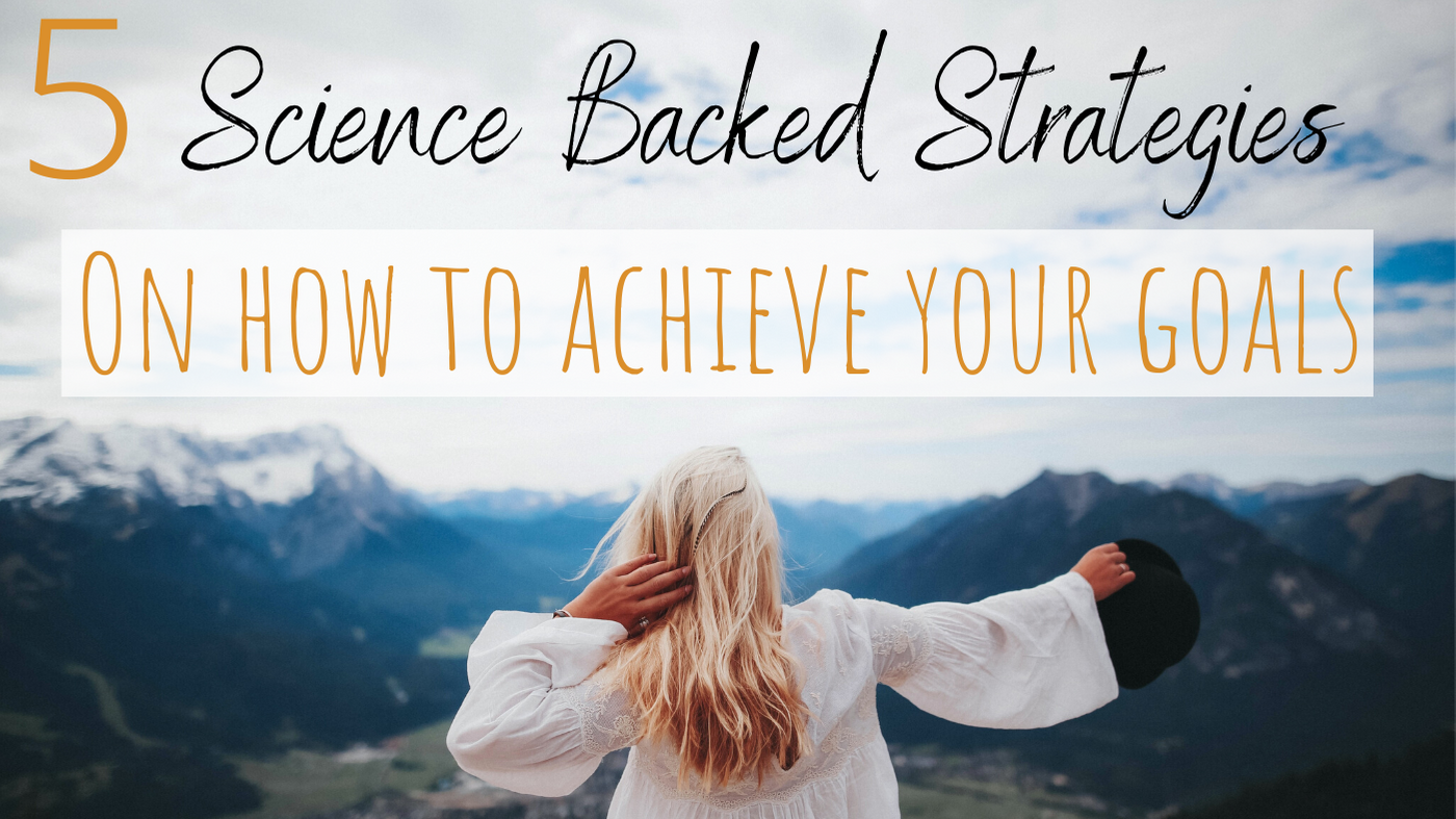 5 Science Backed Strategies on How to Achieve Your Goals