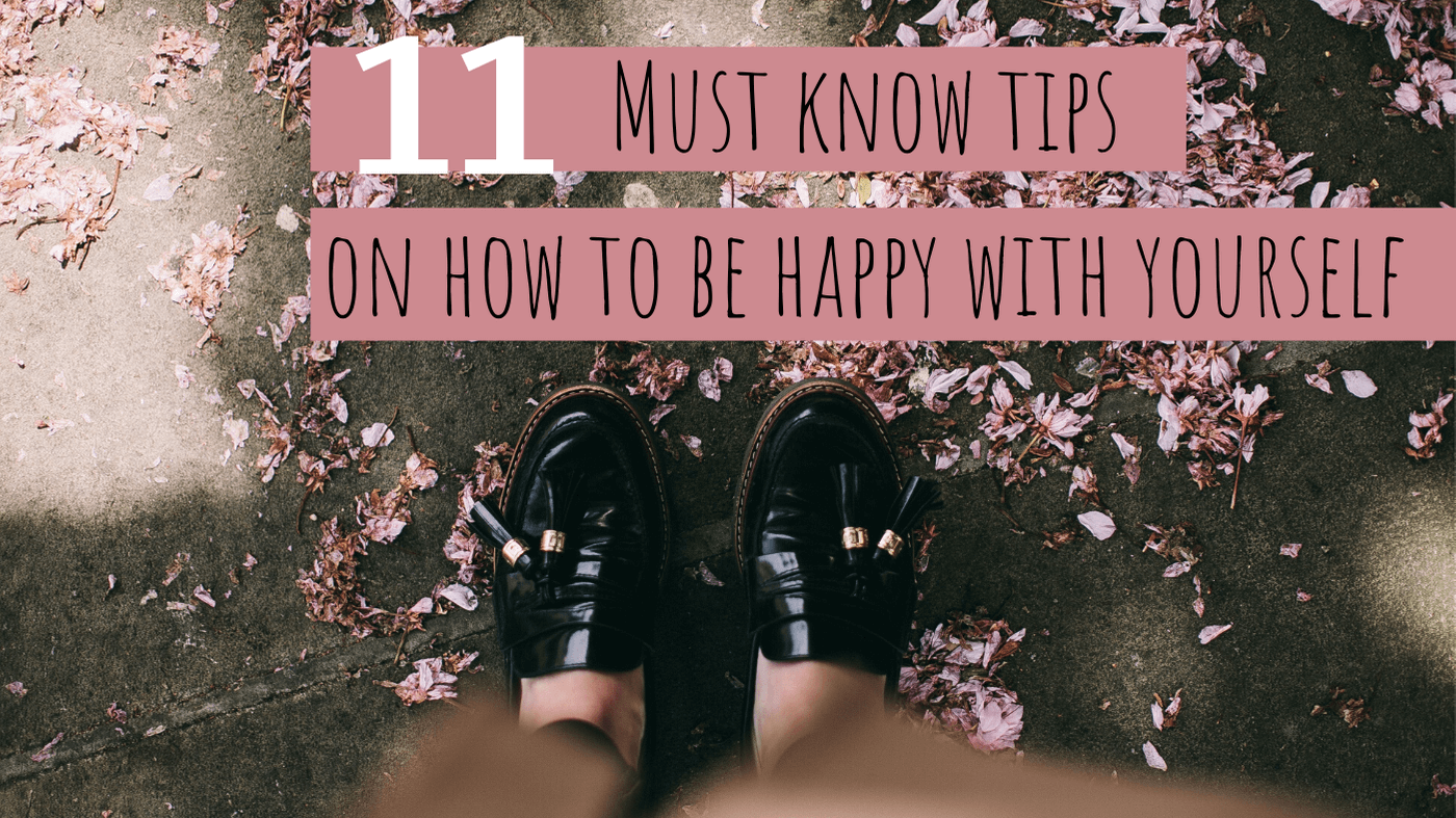 11 Must-Know Tips on How to be Happy With Yourself