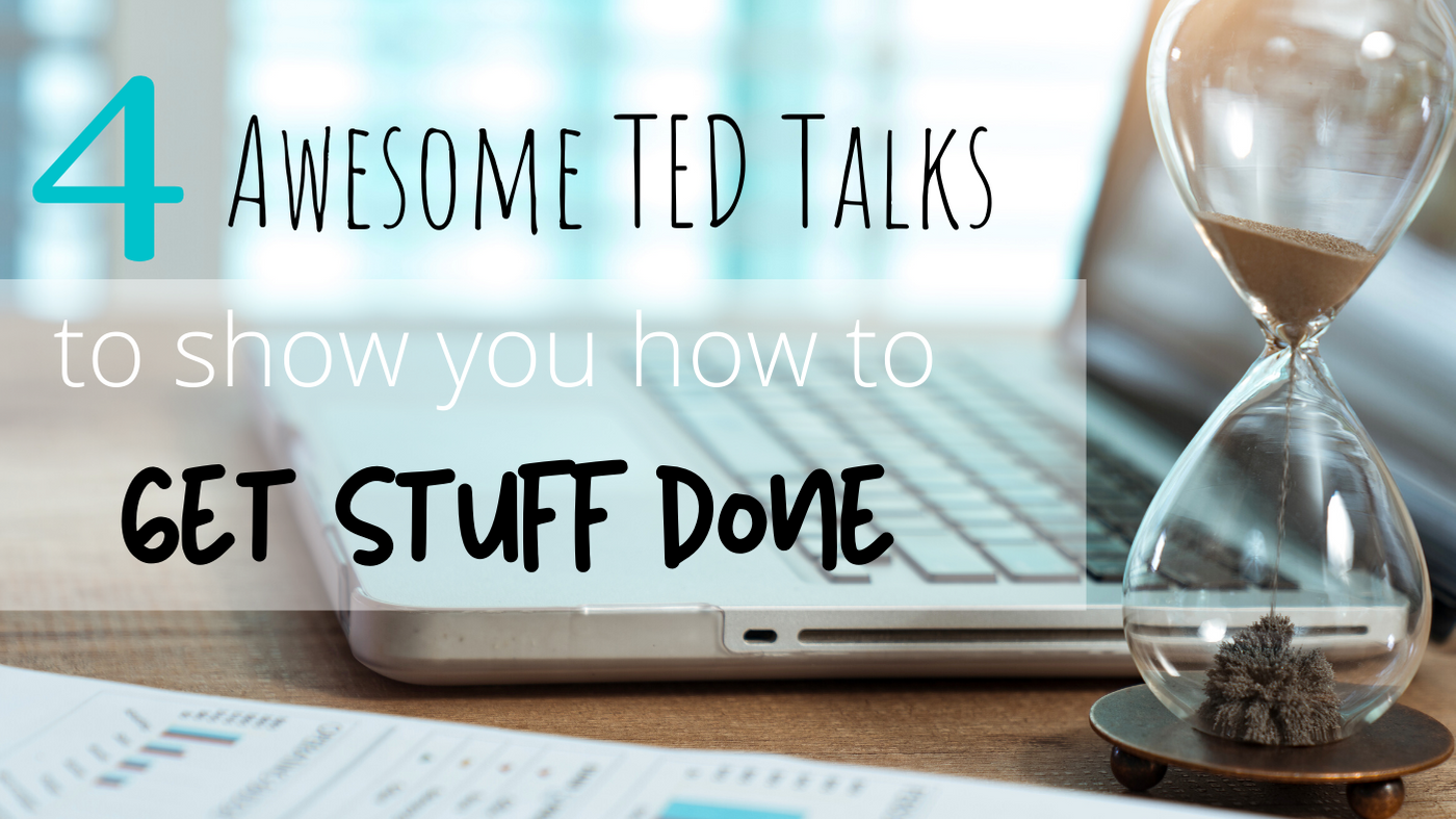 4 Awesome Ted Talks That Will Show You How to Get Stuff Done