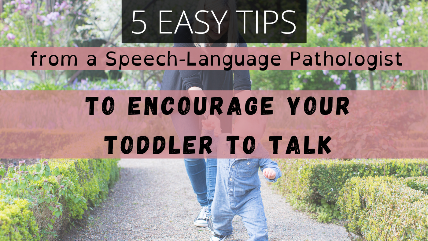 5 Easy Tips from a Speech Pathologist- How to Encourage Toddlers to Talk