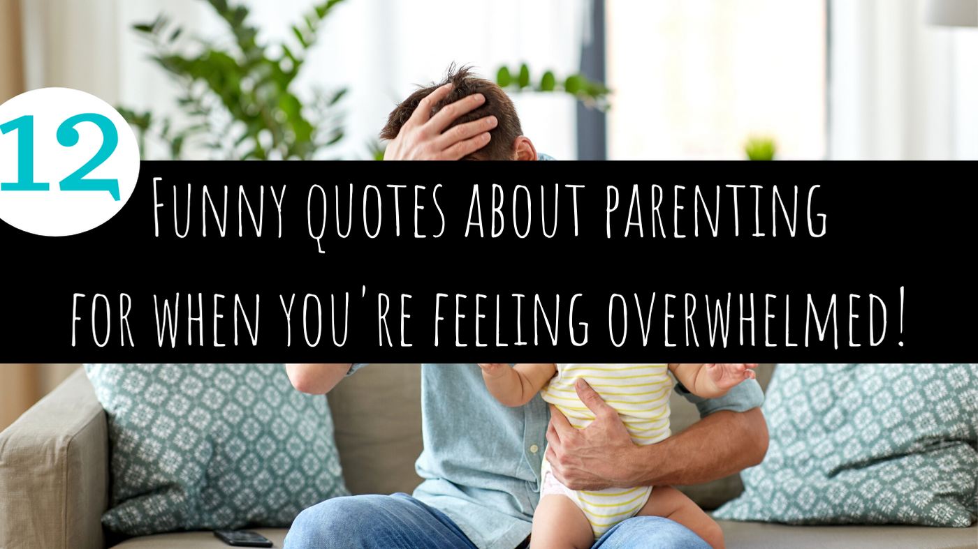 12 Funny Quotes About Parenting For When You're Feeling Overwhelmed [printable designs]