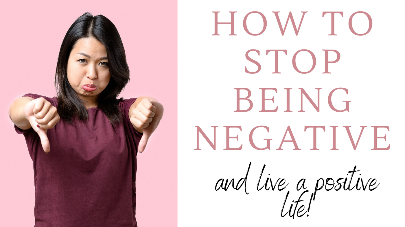 How to Stop Being Negative and Live a Positive Life