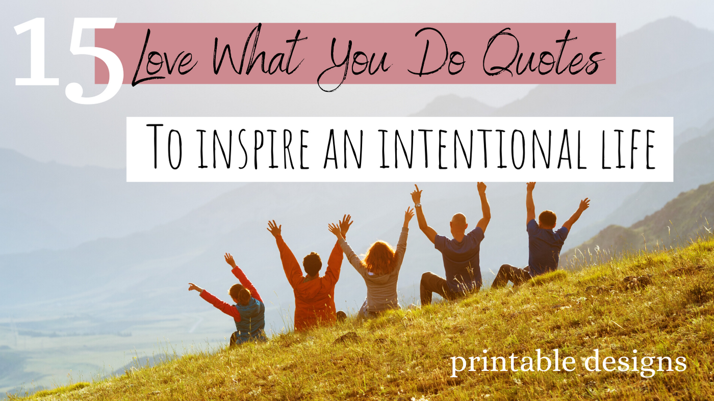 "15 Top ""Love What You Do"" Quotes to Inspire an Intentional Life [with printable designs]"