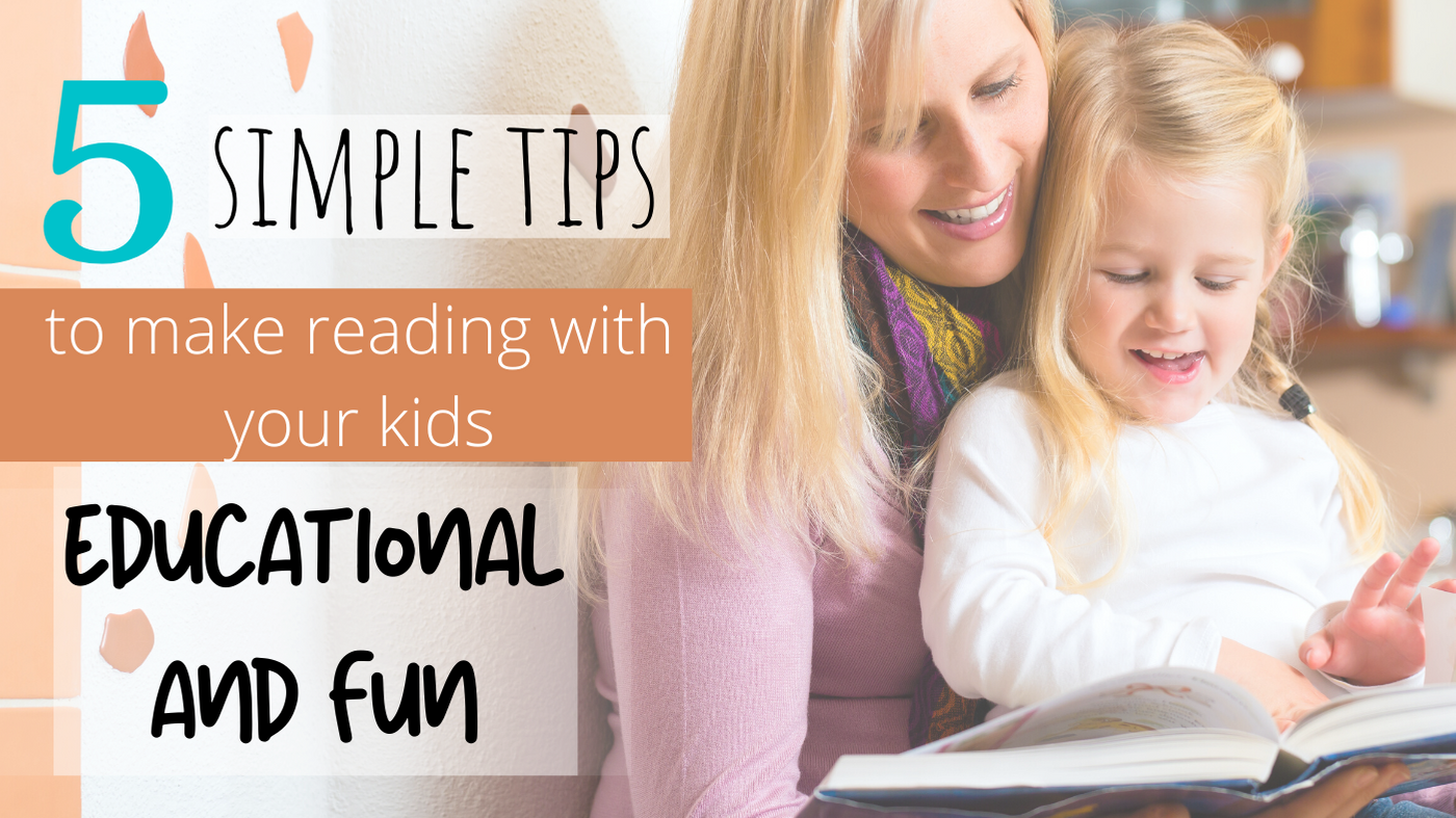 5 Simple Tips to Make Reading With Your Kids Educational and Fun